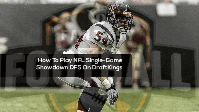 How To Play NFL Single-Game Showdown DFS On DraftKings
