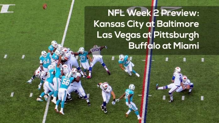 NFL Week 2 Preview- Kansas City at Baltimore Las Vegas at Pittsburgh Buffalo at Miami