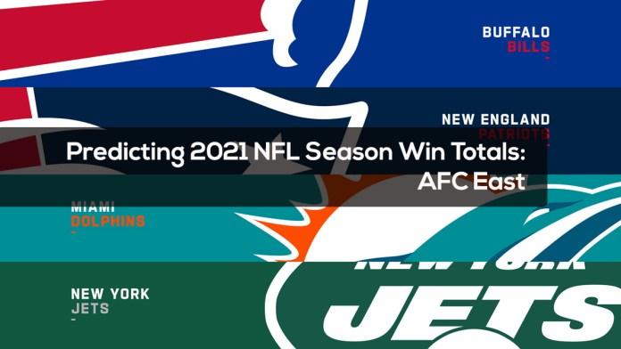 Predicting 2021 NFL Season Win Totals- AFC East