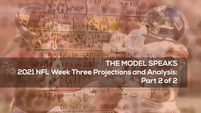 THE MODEL SPEAKS 2021 NFL Week Three Projections and Analysis- Part 2 of 2