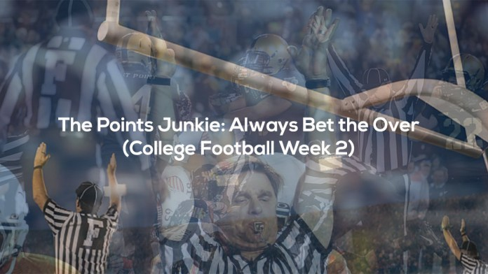 The Points Junkie- Always Bet the Over (College Football Week 2)