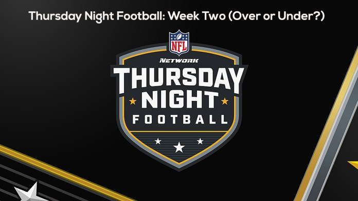 Thursday Night Football- Week Two (Over or Under?)