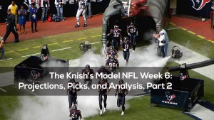 The Knish's Model NFL Week 6: Projections, Picks, and Analysis, Part 2