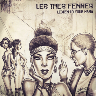 Les Tres Femmes – Listen To Your Mama