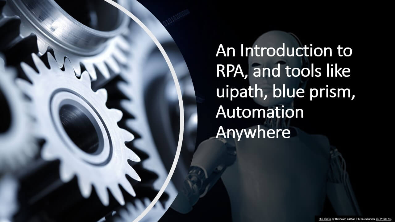 An Introduction to RPA, and tools like uipath, blue prism, automaton