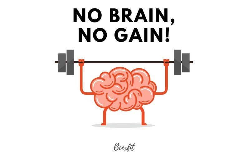 No Brain, No Gain!