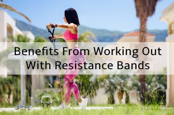 Benefits From Working Out With Resistance Bands