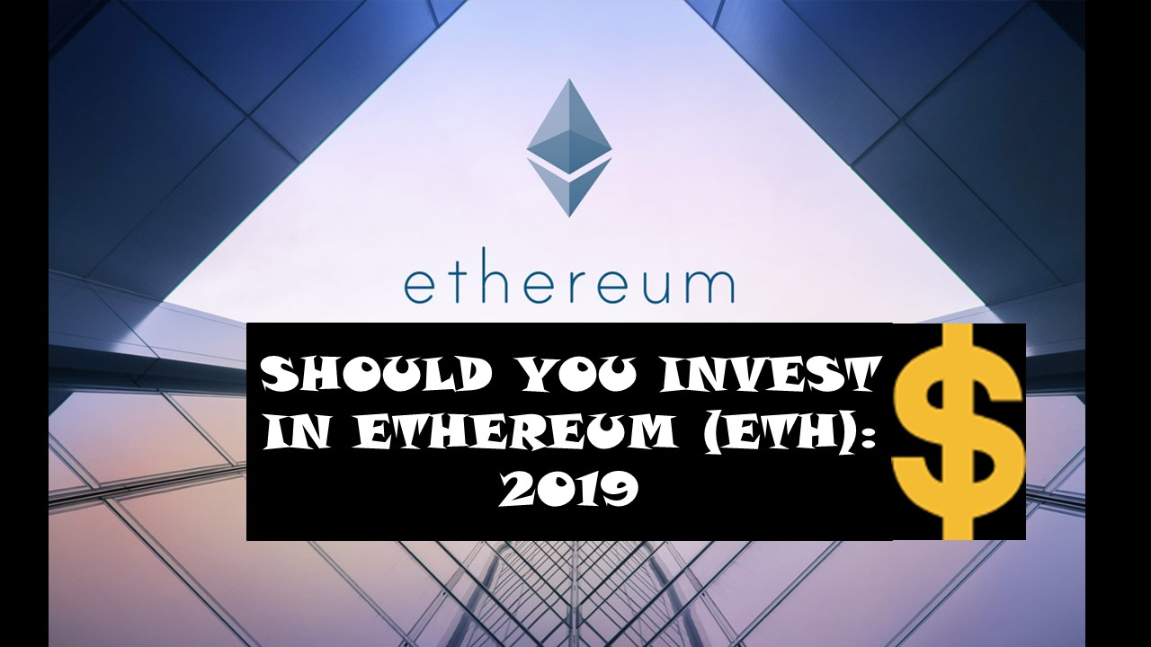Should you invest in Ethereum 2019