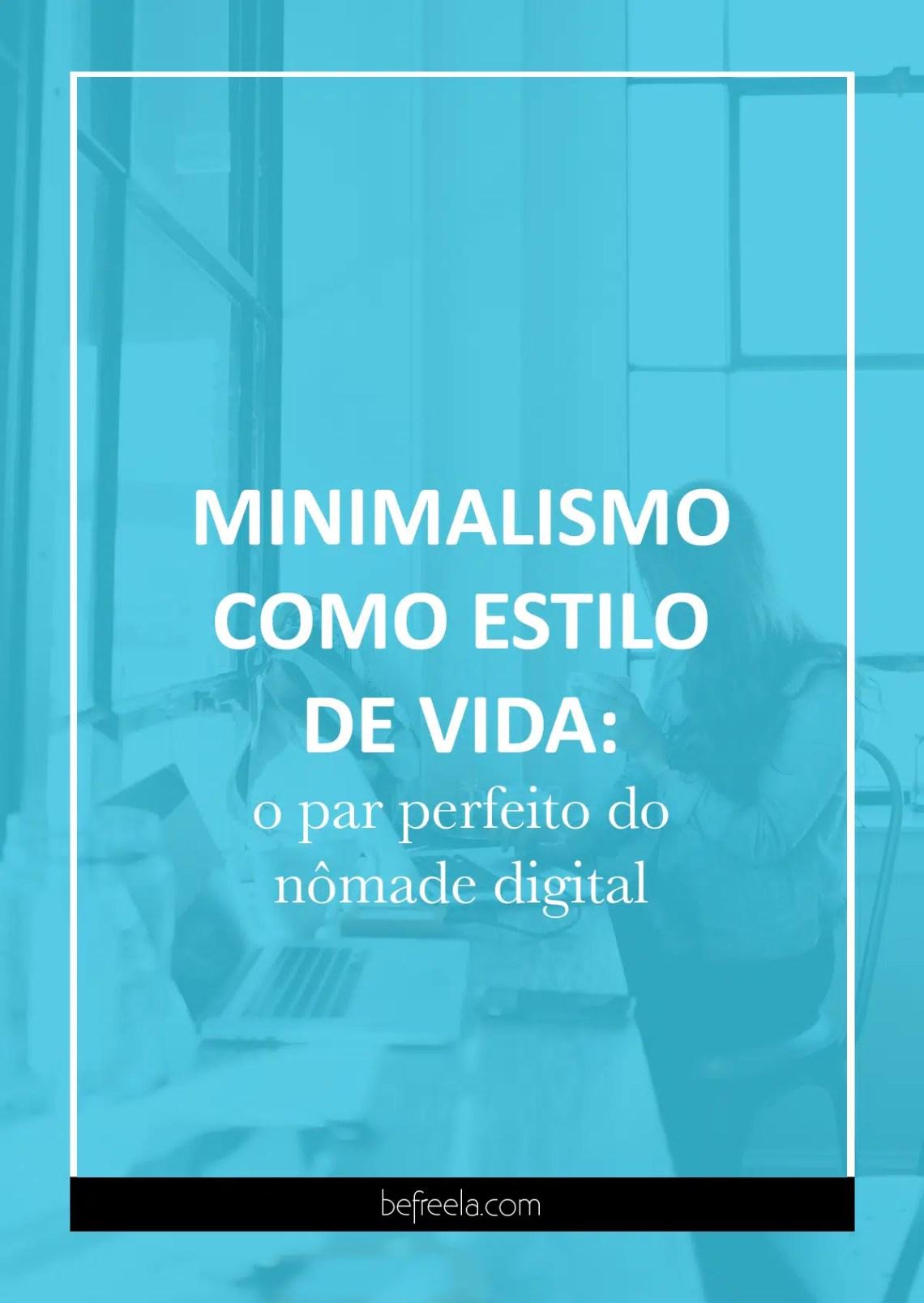Minimalismo como estilo de vida: o par perfeito do nômade digital