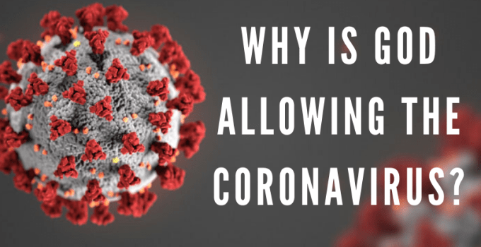 Why Did God Allow The Coronavirus Pandemic?