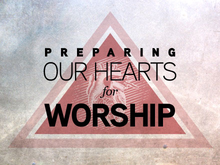 Preparing Our Hearts for Worship 11112012 Grace Bible