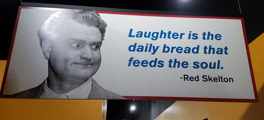 laughter is the daily bread the feeds the soul -Red Skelton quote hanging at museum
