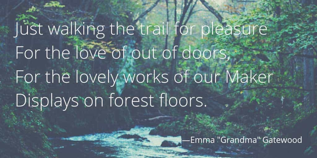 Quote-Just walking the trail for pleasure, for the love of out of doors, for the lovely works of our Maker, displays on forest floors. Background is creek running through forest