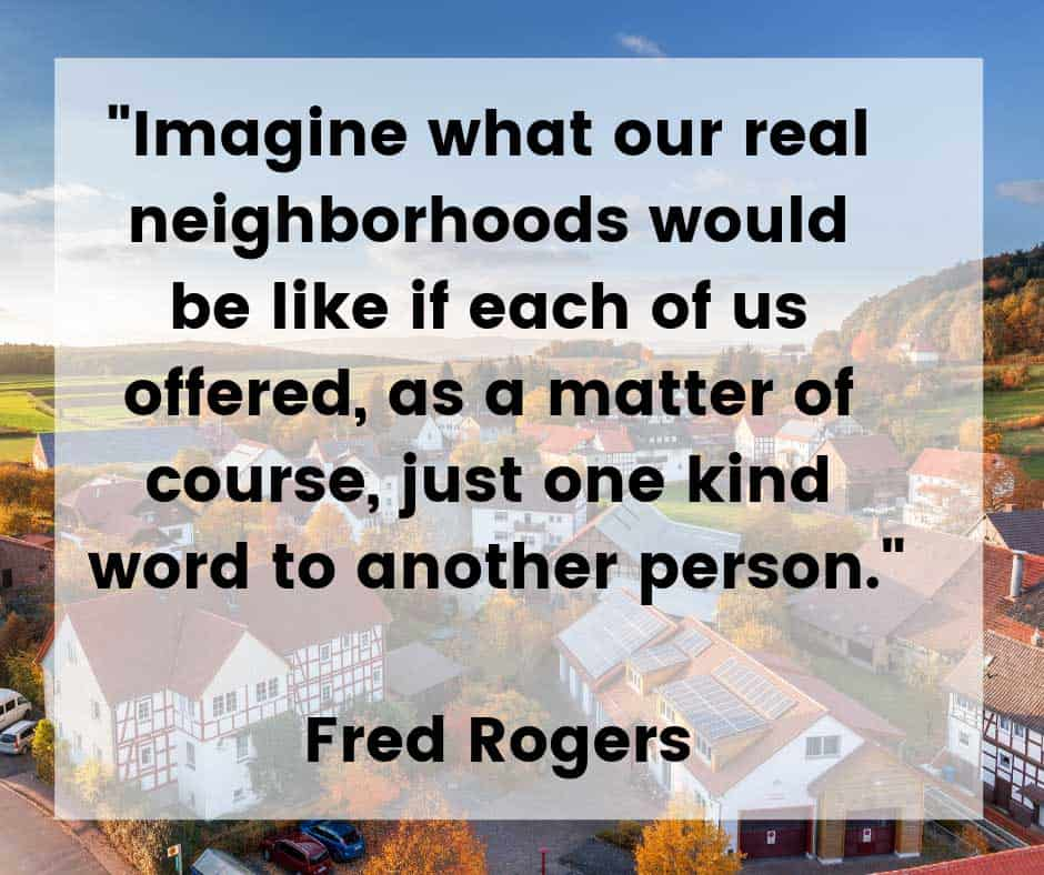Just one kind word can make a world of difference in a person's day. Mister Rogers Neighborhood, was a children's show which ran for 31 seasons on public television. The show brought a positive message of love and caring to millions of children every day. Mister Rogers truly changed the world for better.