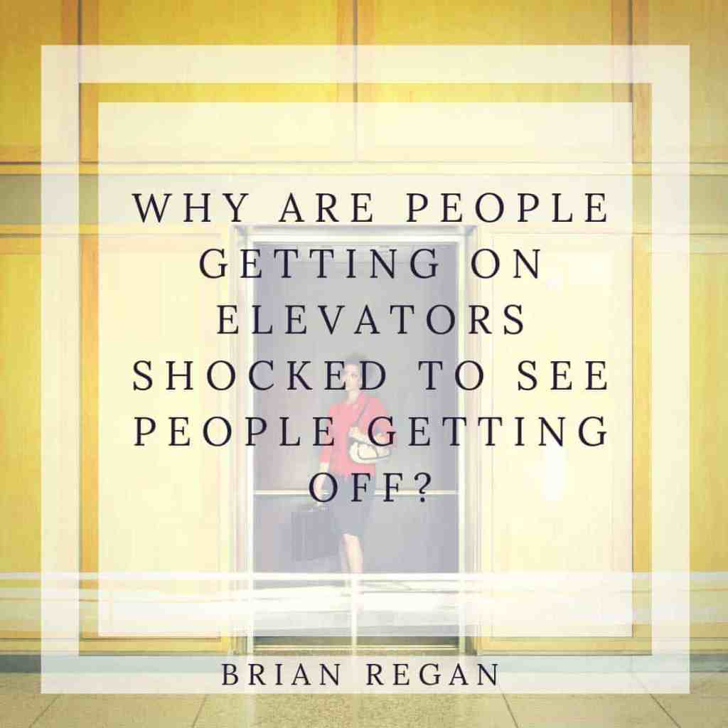 """elevator image with quote """"Why are people getting on elevators shocked to see people getting off?"""" Brian Regan Using common sense and courtesy to follow elevator etiquette is important."""