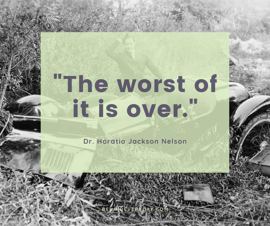 """black and white photo of a wrecked antique auto with text overlay that reads """"The worst of it is over"""" Dr. Horatio Jackson Nelson"""