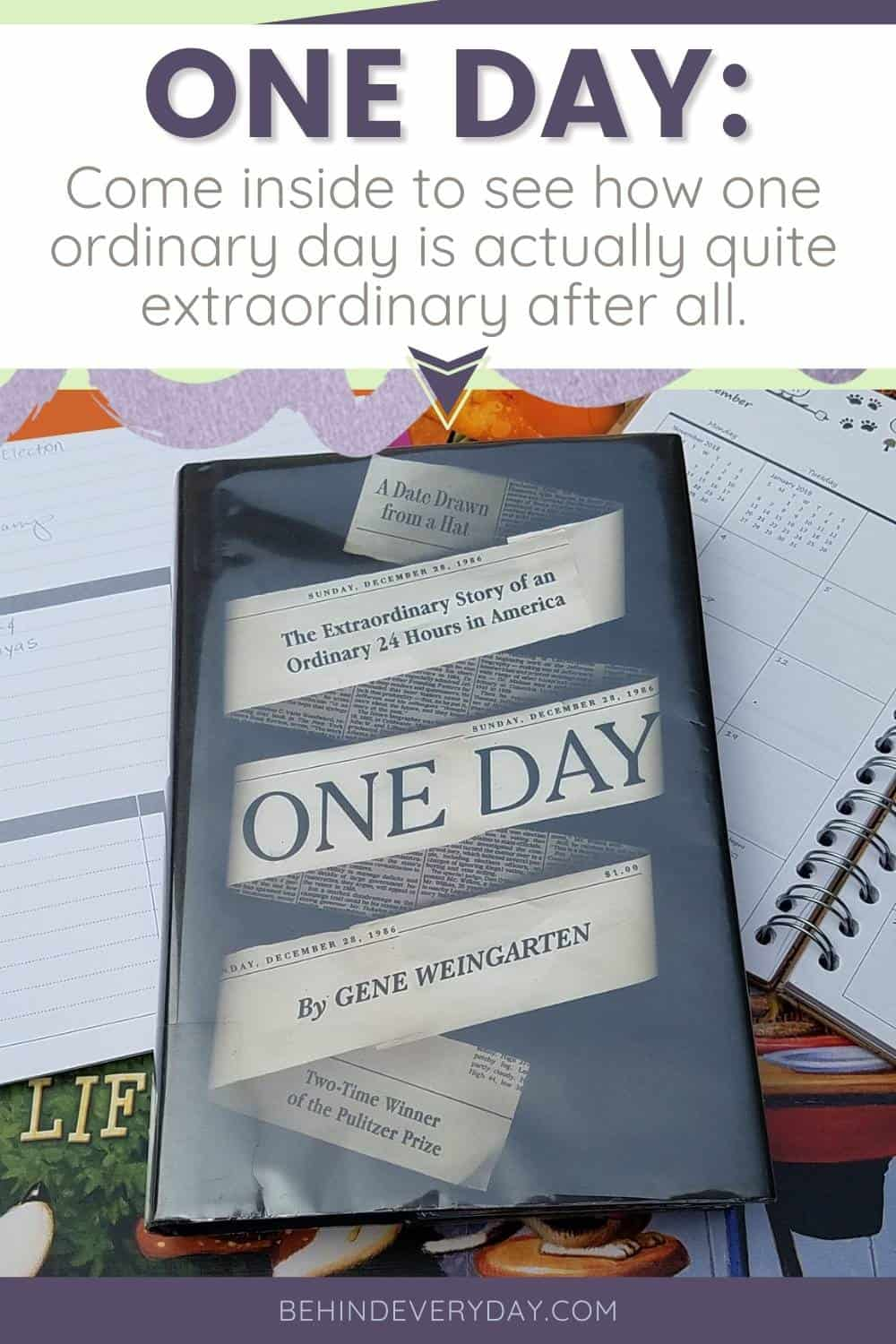 """Text reads """"One Day: Come inside to see how one ordinary day is actually quite extraordinary overall"""" below the text is a book titled One Day with calendars and planners in the background."""