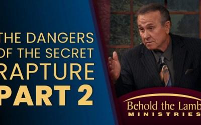 The Dangers of the Secret Rapture – Part 2