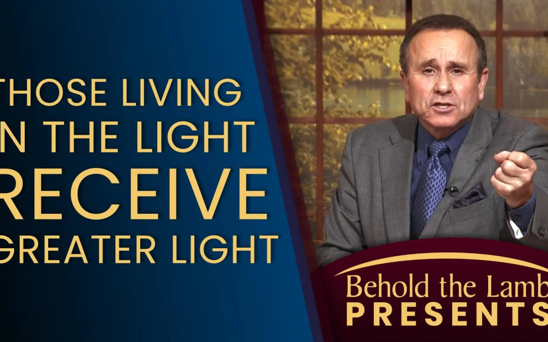 Those Living in the Light, Receive Will Greater Light!