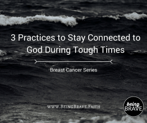 3 practices to stay connected to God during tough times