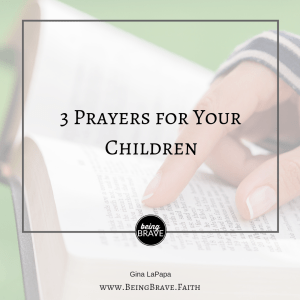 3 Prayers for Your Children - www.beingbrave.faith