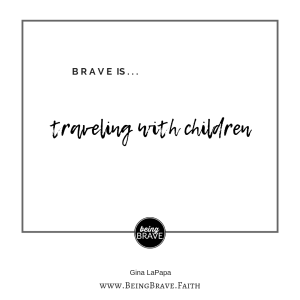 Brave is...traveling with children www.beingbrave.faith