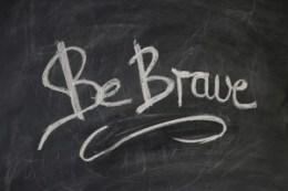 Be Brave, written on a chalk board
