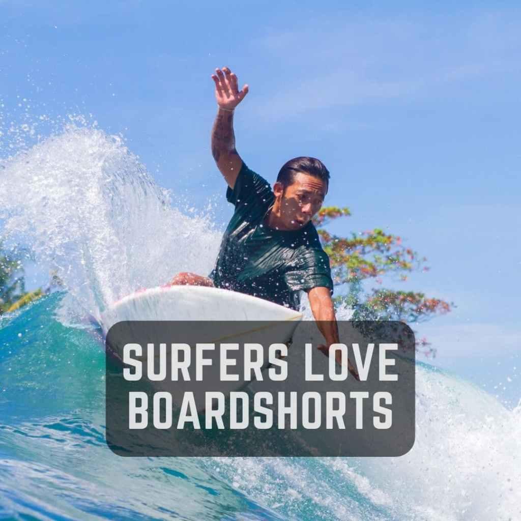 surfers love boardshorts