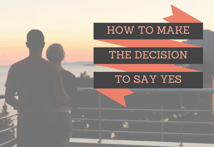 How To Make the Decision To Say Yes