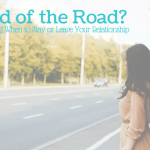The End of the Road? How to Know When to Stay or Leave