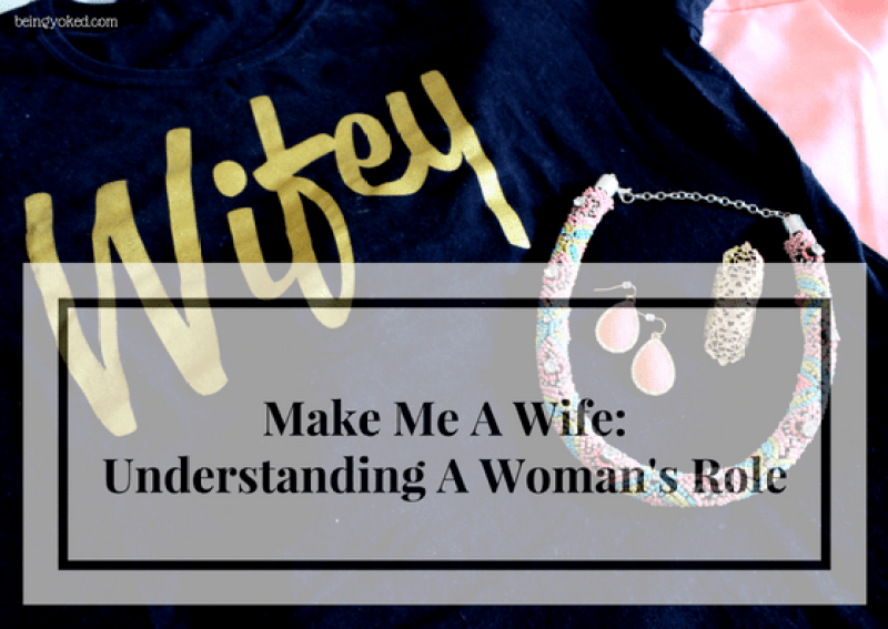 make me a wife understanding a woman s role in marriage yoked