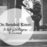 On Bended Knee: To Ask is To Propose A Covenant