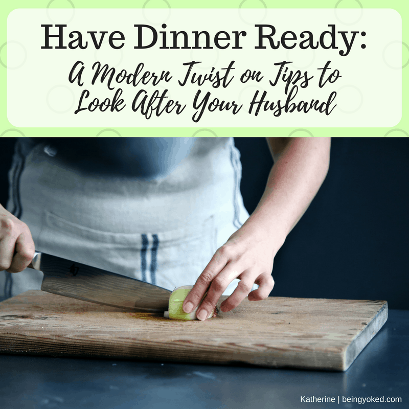 Have Dinner Ready: Tips to Look After Your Husband