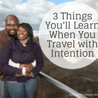 3 Things You'll Learn When You Travel with Intention