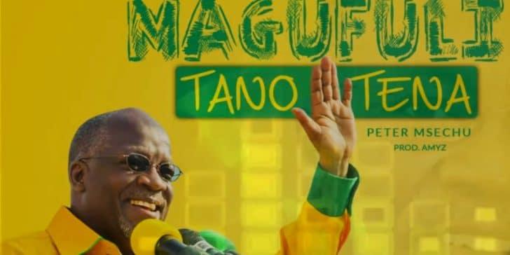 AUDIO: Peter Msechu – MAGUFULI TANO TENA