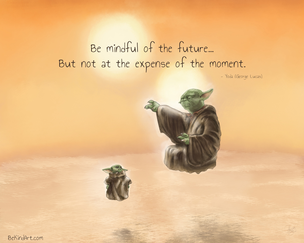 Be Mindful Of The Future – But Not At The Expense of The Moment