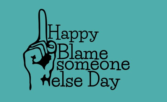 #Blame someone else day