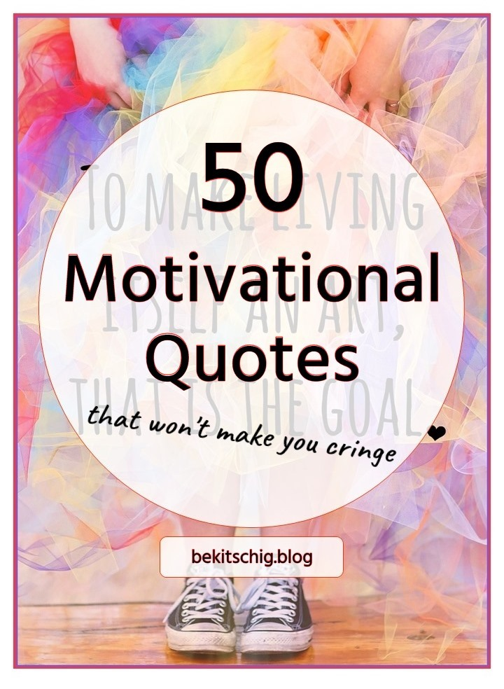 50 Motivational Quotes that won't make you cringe - be kitschig blog Berlin