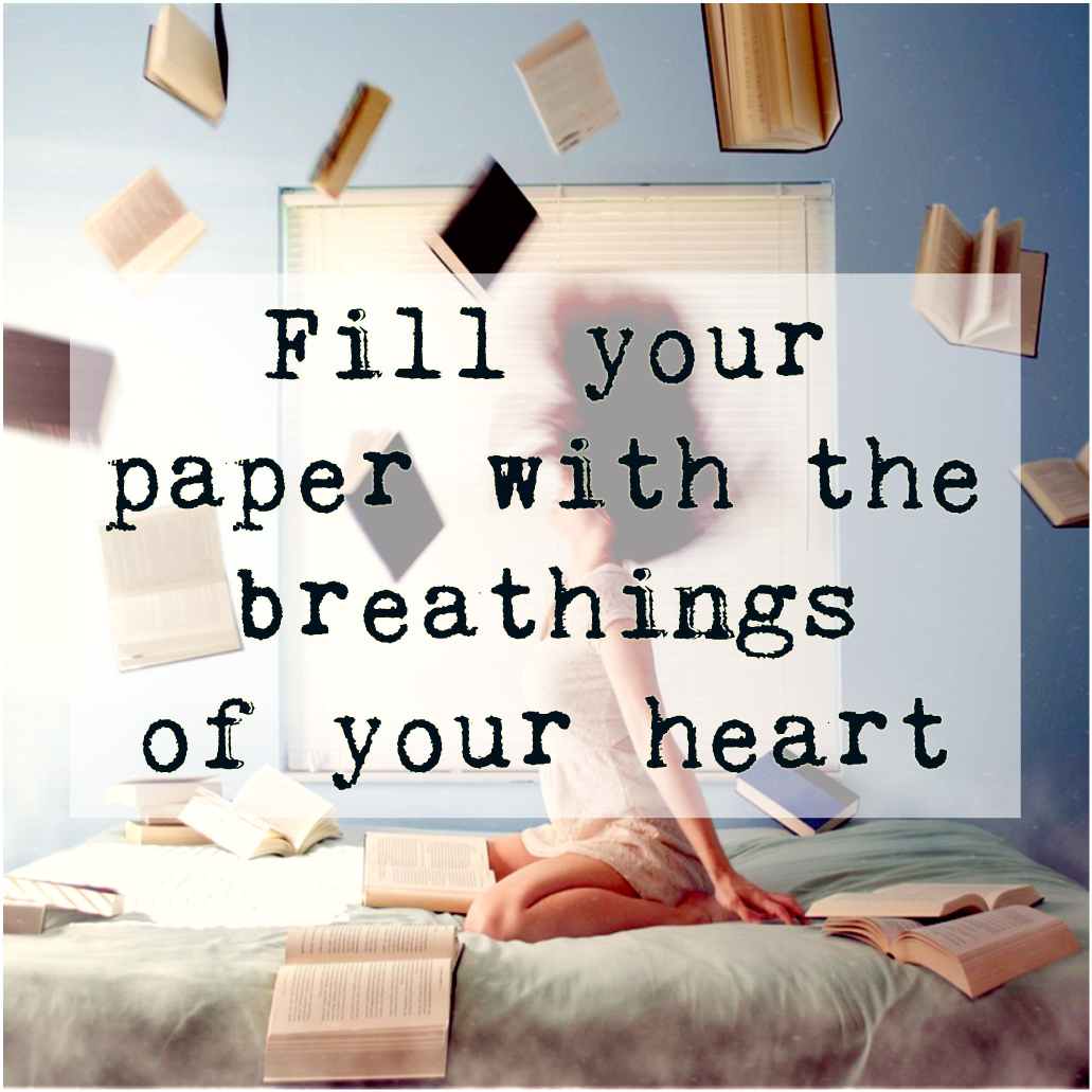 #writing #creativity Fill your paper with the breathings of your heart