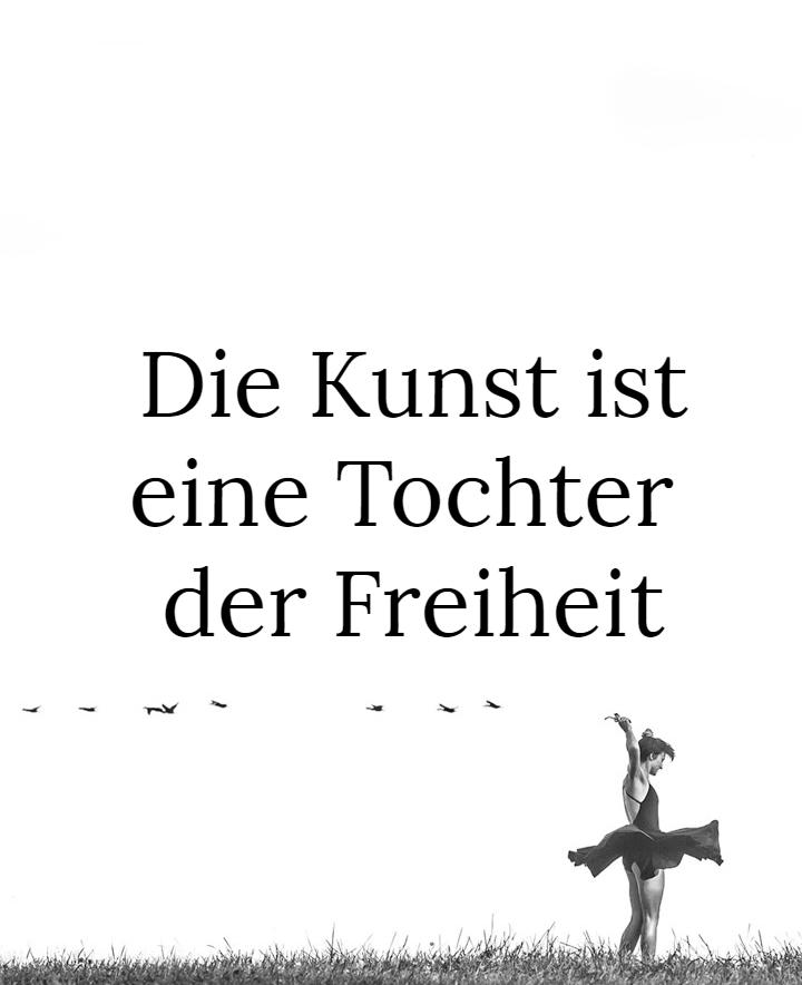 Die Kunst ist eine Tochter der Freiheit Friedrich Schiller #zitat