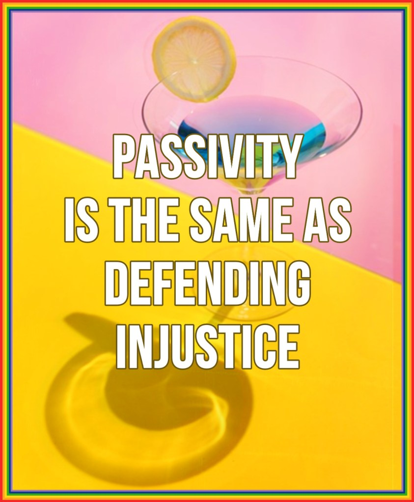 Passivity is the same as defending injustice.  Deepak Chopra be kitschig blog berlin Quotes