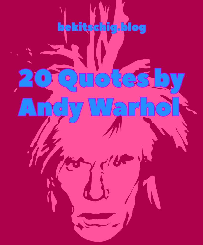 20 Quotes by Andy Warhol be kitschig blog