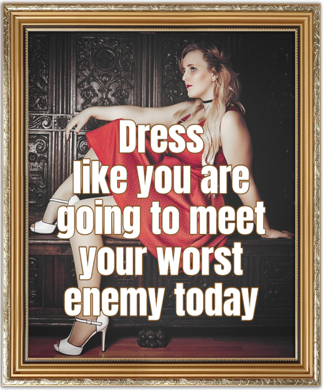 dress like you are going to meet your worst enemy today Coco Chanel Quote
