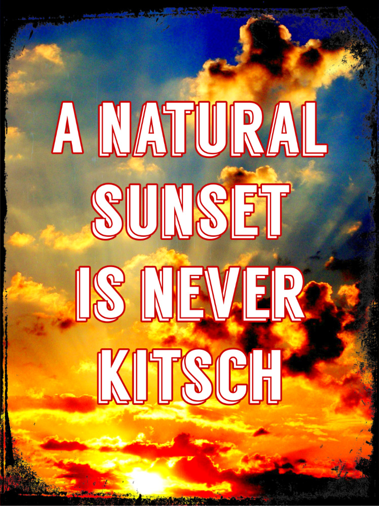 Quote A natural sunset is never kitsch be kitschig blog