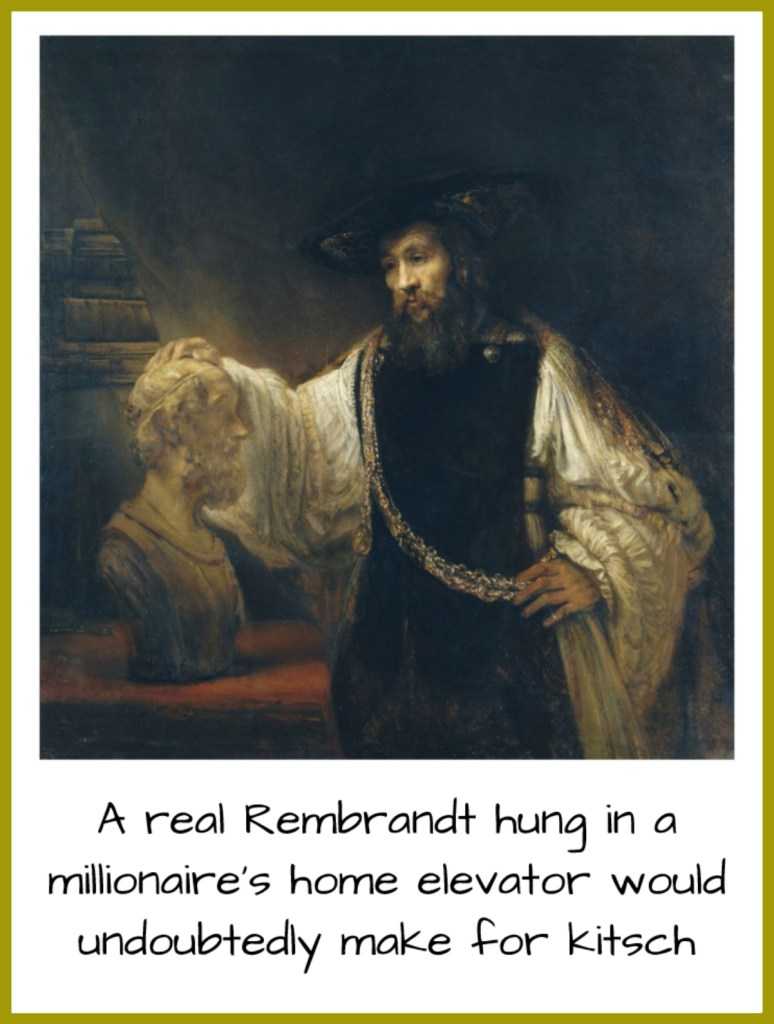 A real Rembrandt hung in a millionaire's home elevator would undoubtedly make for kitsch. - MATEI CĂLINESCU