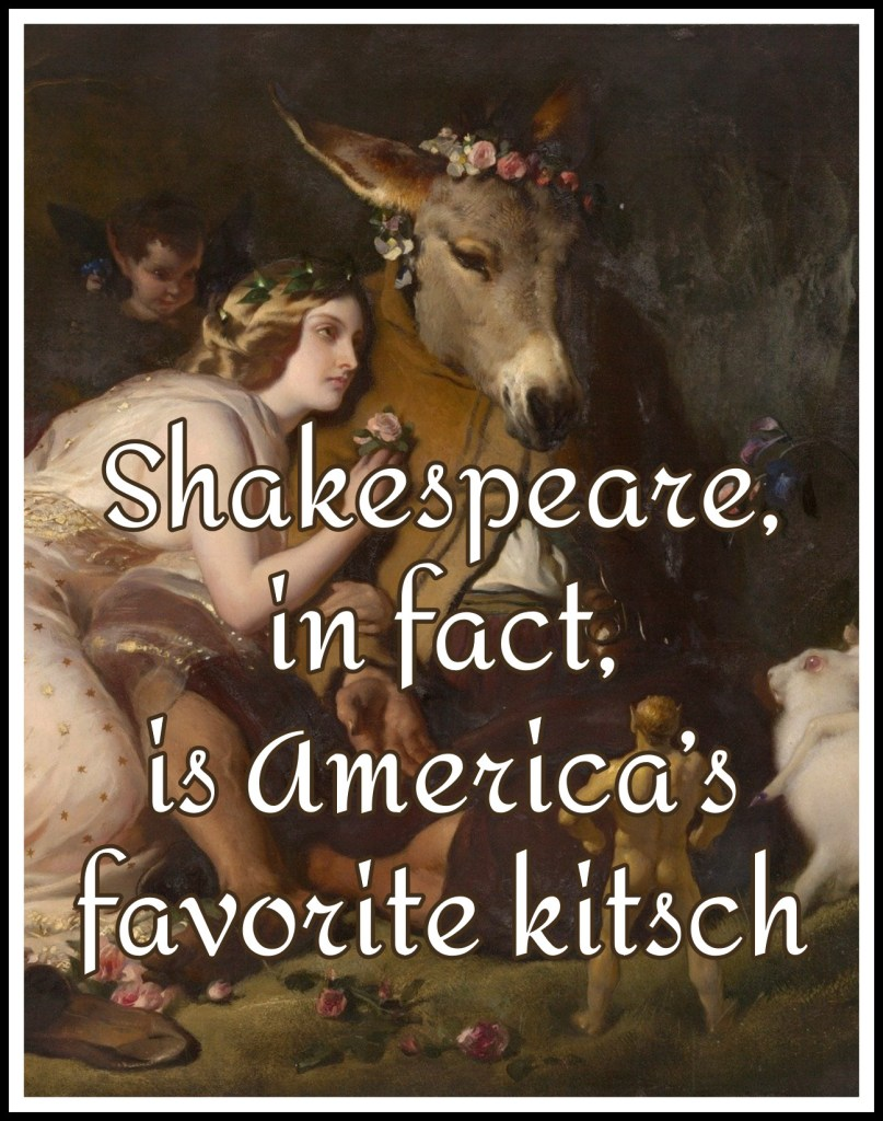 Shakespeare, in fact, is America's favorite kitsch. Quote