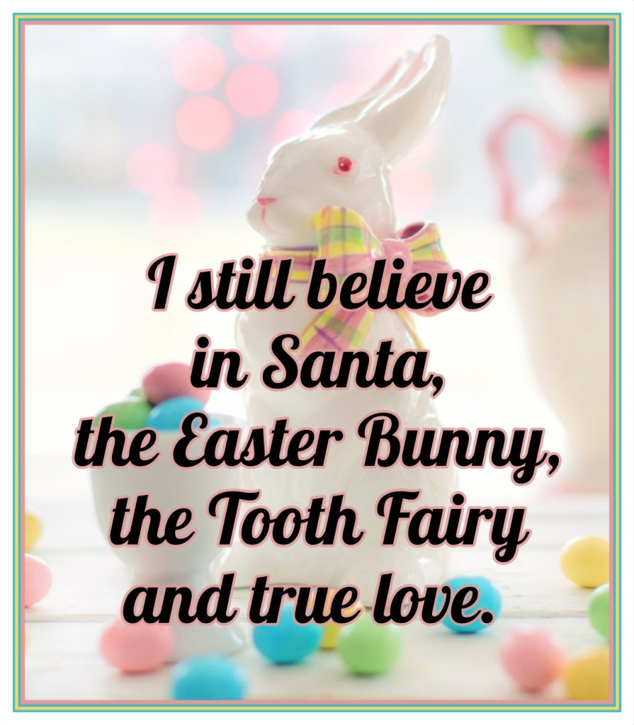 I still believe in Santa, the Easter Bunny, the Tooth Fairy and true love. Don't even try to tell me different. Dolly Parton bekitschig blog Quote