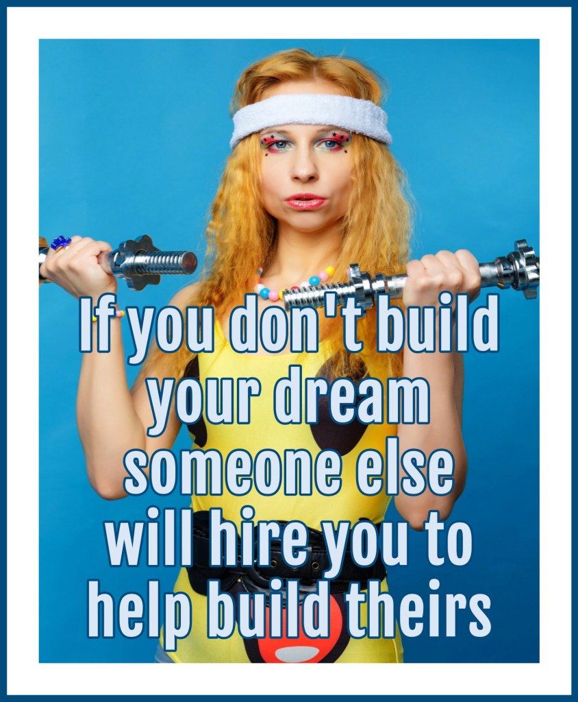 bekitschig.blog Quote If you don't build your dream someone else will hire you to help build theirs.   Tony A. Gaskins Jr.