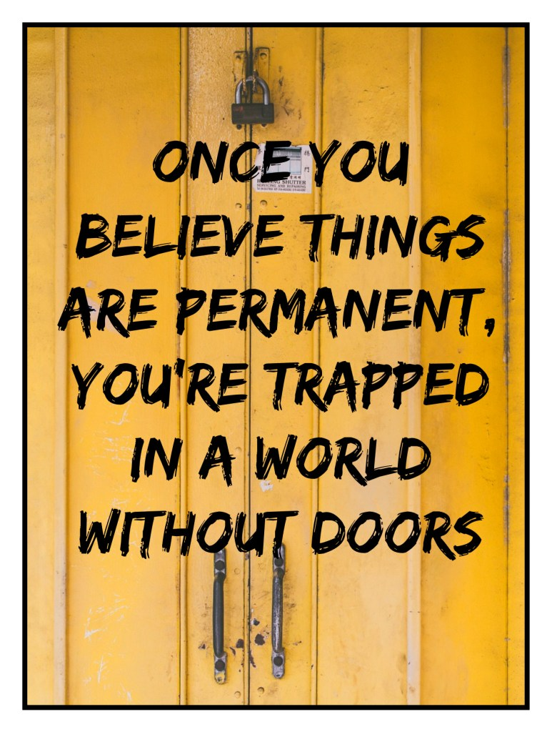 Once you believe things are permanent, you're trapped in a world without doors. Genesis P-Orridge be kitschig blog Quote #trapped