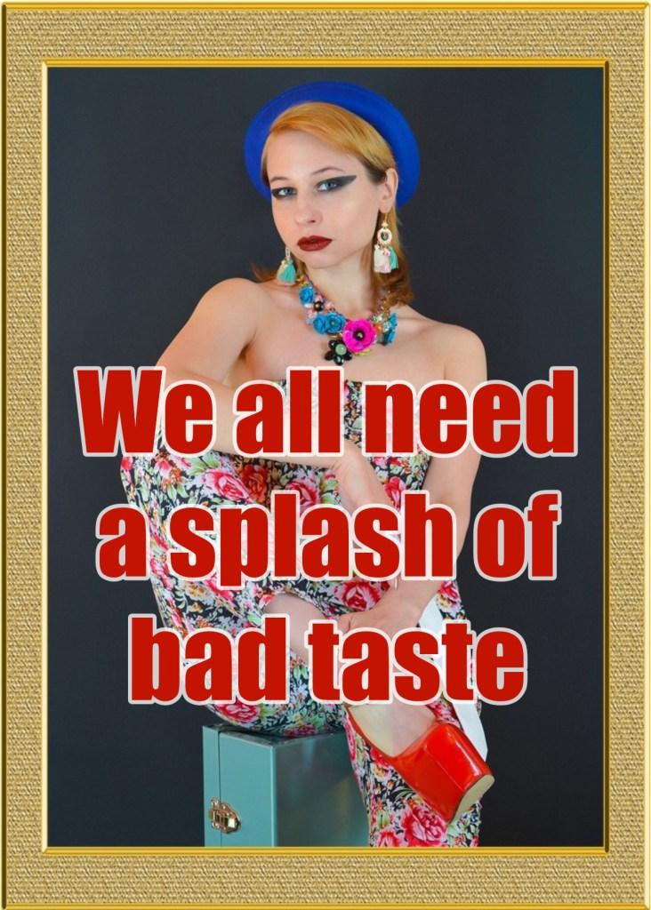 bekitschig blog Quote we all need a splash of bad taste